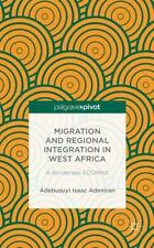 Migration And Regional Integration In West Africa: A Borderless Ecowas: By Ad...