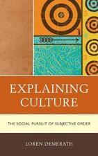 Explaining Culture: The Social Pursuit Of Subjective Order: By Loren Demerath