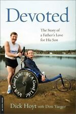 Devoted : The Story of a Father's Love for His Son by Don Yaeger and Dick...