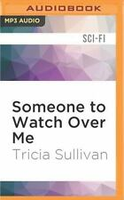 Someone to Watch over Me by Tricia Sullivan (2016, MP3 CD, Unabridged)