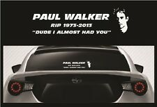 Paul Walker RIP Vinyl Sticker - Fast and Furious Dude I Almost Had You Car Decal