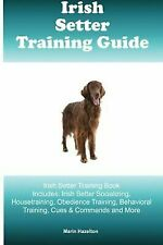 Irish Setter Training Guide Irish Setter Training Book Includes: Irish Setter.