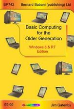Basic Computing for the Older Generation - Windows 8 & RT Edition By Jim Gatenb