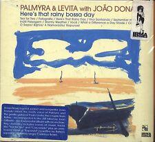 PALMYRA & LEVITA with JOAO DONATO - Here's that rainy bossa day - CD 2002 SEALED