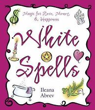 White Spells: Magic for Love, Money, and Happiness 1 by Ileana Abrev (2001, Pap…