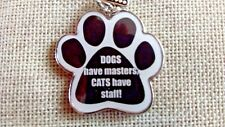 """Dog Metal Keyring Paw Prints Gift """"Dogs have masters CATS have staff """""""