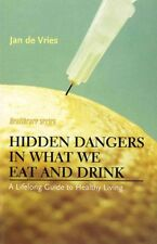 NEW - Hidden Dangers in What We Eat and Drink: A Lifelong Guide to Healthy Livin