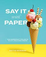 Say It With Paper: Fun papercraft projects to cut, fold and... by Newman, Hattie