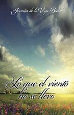 Lo Que el Viento No Se Llevó by Juanita de la Vega Bünzli (2015, Hardcover)