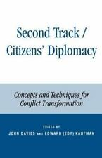 Second Track/citizens' Diplomacy: Concepts And Techniques For Conflict Transf...