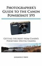 Photographer's Guide To The Canon Powershot S95: Getting The Most From Cano...