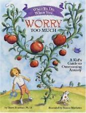 What to Do When You Worry Too Much: A Kid's Guide to Overcoming Anxiety What to