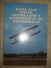 GUIDA ALLA SCELTA,COSTRUZIONE E PILOTAGGIO DI UN AEROMODELLO - ANNO:1993 (KT)