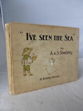 I've Seen the Sea - Verses & Pictures by A & S Sharpley HB Illustrated c1903