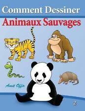 Comment Dessiner - Animaux Sauvages : Livre de Dessin - Apprendre Dessiner by...