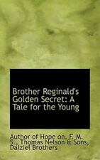 Brother Reginald's Golden Secret: A Tale for the Young: By Author Of Hope On