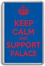 KEEP CALM AND SUPPORT PALACE, CRYSTAL PALACE  FOOTBALL TEAM Fridge Magnet
