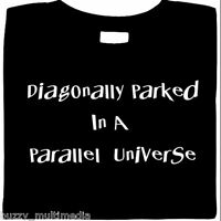 funny shirts, Diagonally Parked In A Parallel Universe T-Shirt, whimsy, humor