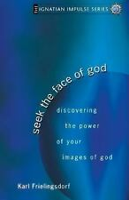 Seek the Face of God: Discovering the Power of Your Images of God (Ignatian Impu