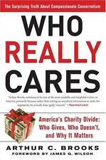 Who Really Cares : The Surprising Truth about Compassionate Conservatism -...