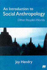 An Introduction to Social Anthropology: Other People's Worlds, By Joy Hendry,in