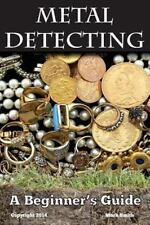 Metal Detecting: A Beginner's Guide: to Mastering the Greatest Hobby In the Wor
