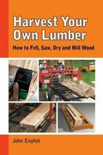 Milling Your Own Lumber by John English Portable Sawmill Bandmill Saw mill