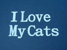 "Vinyl Sticker "" I Love My Cats "" Car/Truck/Laptop/Walls"