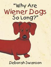 Why Are Wiener Dogs So Long? by Deborah Swanson (2015, Paperback)