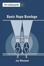The Toybag Guide to Basic Rope Bondage (Paperback or Softback)