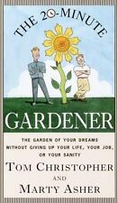 The 20-Minute Gardener: The Garden of Your Dreams Without Giving up Your Life, Y