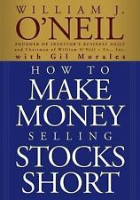 How to Make Money Selling Stocks Short by William J.  O'Neil, Gil Morales