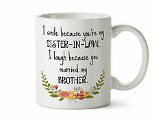 I Smile Because you are My SISTER-IN-LAW Funny New Coffee Tea Mug 11 oz Brother
