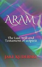 Aram: The Last Will and Testament of a Spirit by Kuderski, Jake -Paperback