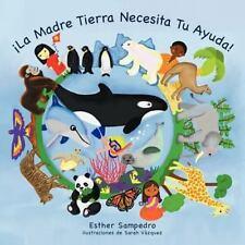 ¡la Madre Tierra Necesita Tu Ayuda! by Esther Sampedro (2012, Paperback)