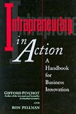 Intrapreneuring in Action: A Handbook for Business Innovation: By Pinchot, Gi...
