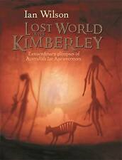Lost World of the Kimberley: Extraordinary New Glimpses of Australia's-ExLibrary
