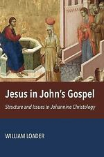 Jesus in John S Gospel : Structures and Issues in Johannine Christology by...