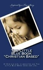 The Little Blue Book Christian Based : A 13yr Old Girl Is Abducted and the...