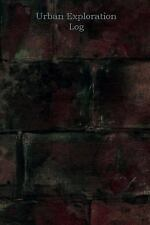 Urban Exploration Log : Brick Face by B. L. Parker and W. M. Journals (2017,...