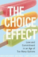 The Choice Effect: Love and Commitment in an Age of Too Many Options - LikeNew -