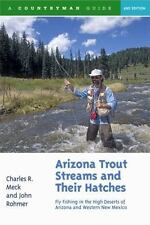 Arizona Trout Streams and Their Hatches : Fly Fishing in the High Deserts of...