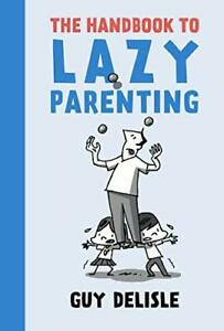 The Handbook To Lazy Parenting by Guy Delisle Book The Cheap Fast Free Post