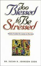 Too Blessed to Be Stressed Words of Wisdom for Women on the Move, Suzan D. Johns