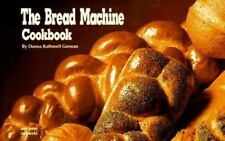 Nitty Gritty Cookbooks: The Bread Machine Cookbook by Donna R. German and Donna