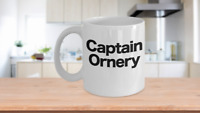 Captain Ornery Mug White Coffee Cup Funny Gift for Curmudgeon Hermit Dad Uncle G