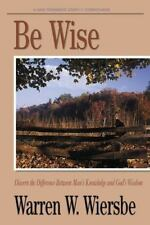 The BE Series Commentary: Be Wise : Discern the Difference Between Man's Knowled