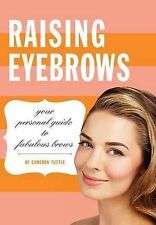 NEW Raising Eyebrows: Your Personal Guide to Fabulous Brows by Cameron Tuttle
