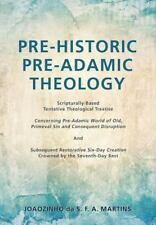 Pre-Historic Pre-Adamic Theology: By Martins, Joaozinho Da S. F. a