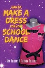 How to Make a Dress for Your School Dance by Tamara Rollins and Nya Rollins...